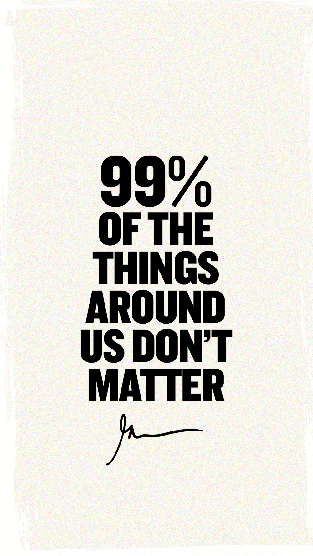 99% Of Things Around Us Don't Matter