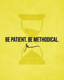 Be patient be methodical