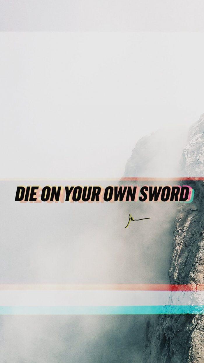 Die on your own sword