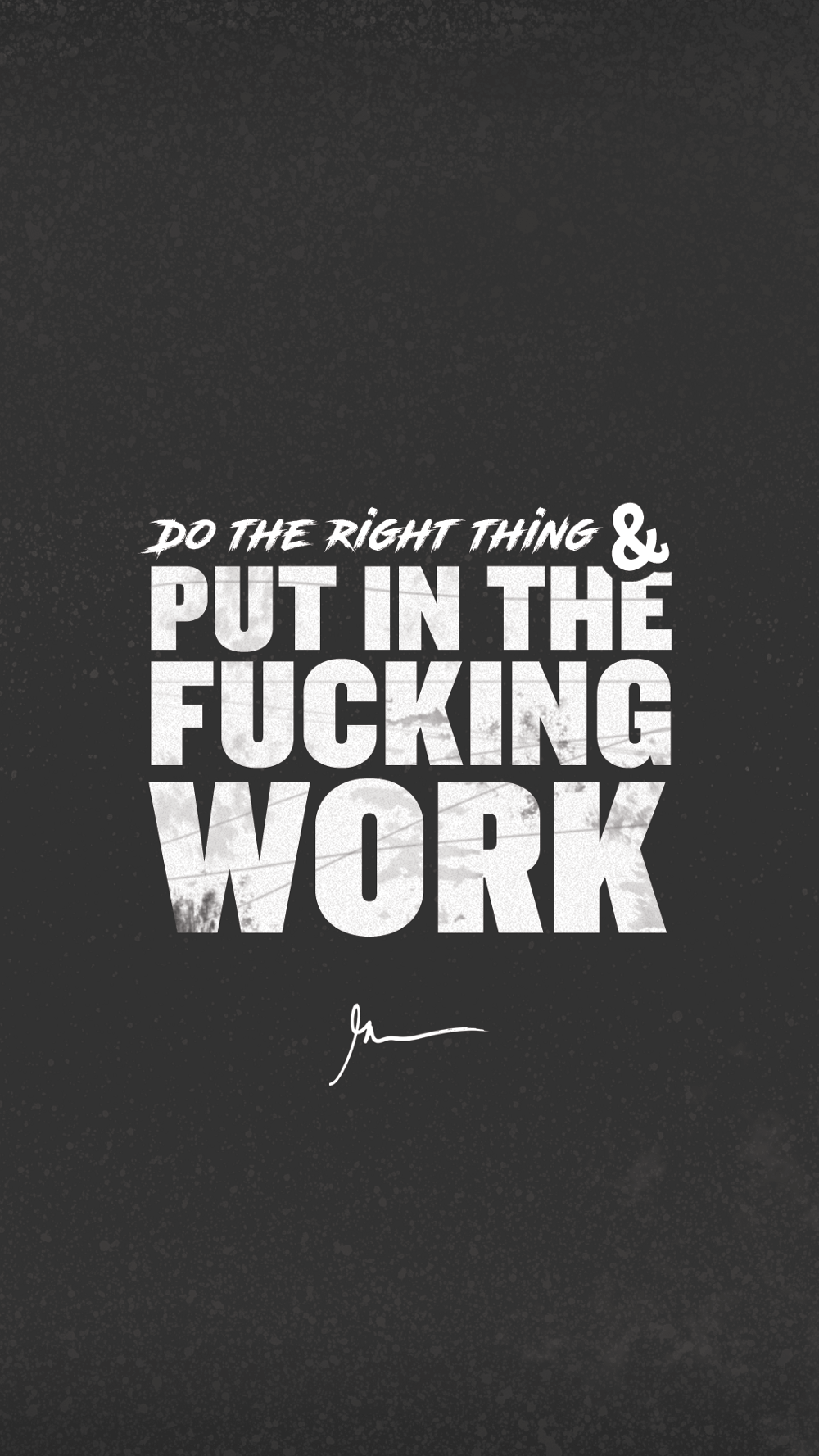 Do The Right Thing & Put In The Fucking Work