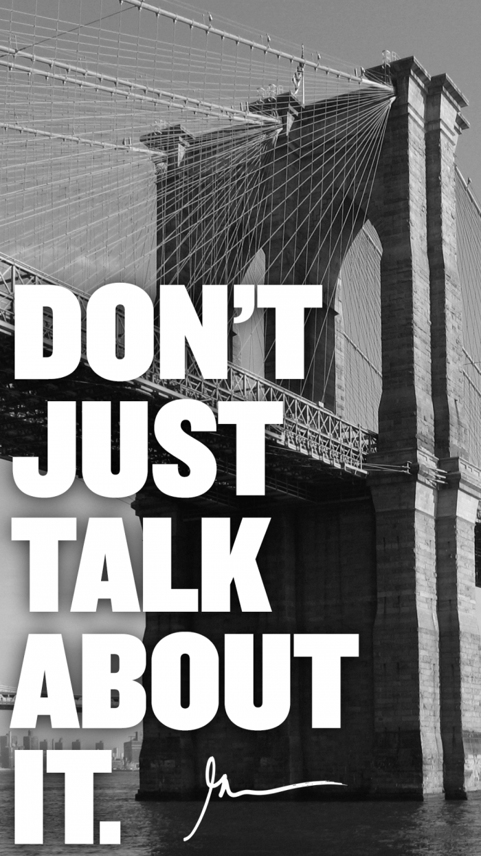 Don't just talk about it