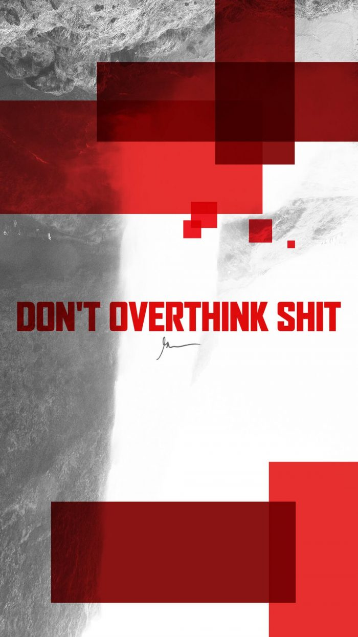 Don't overthink shit