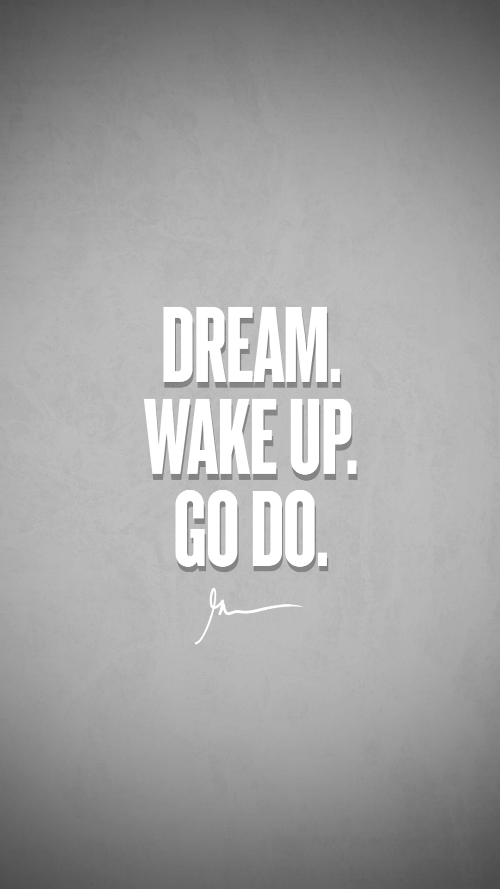 Dream Wake Up Go Do