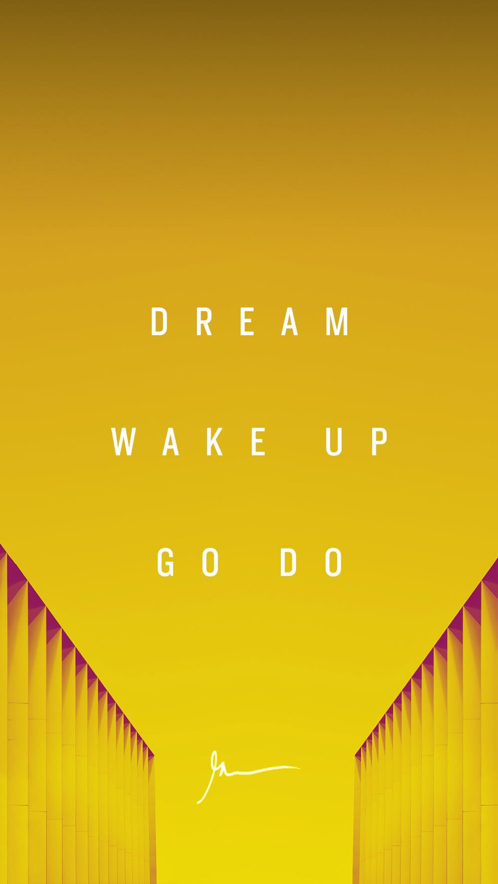 Dream Wake Up Go Do