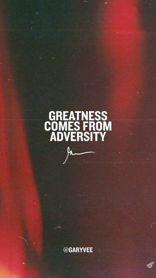 Greatness comes from adversity