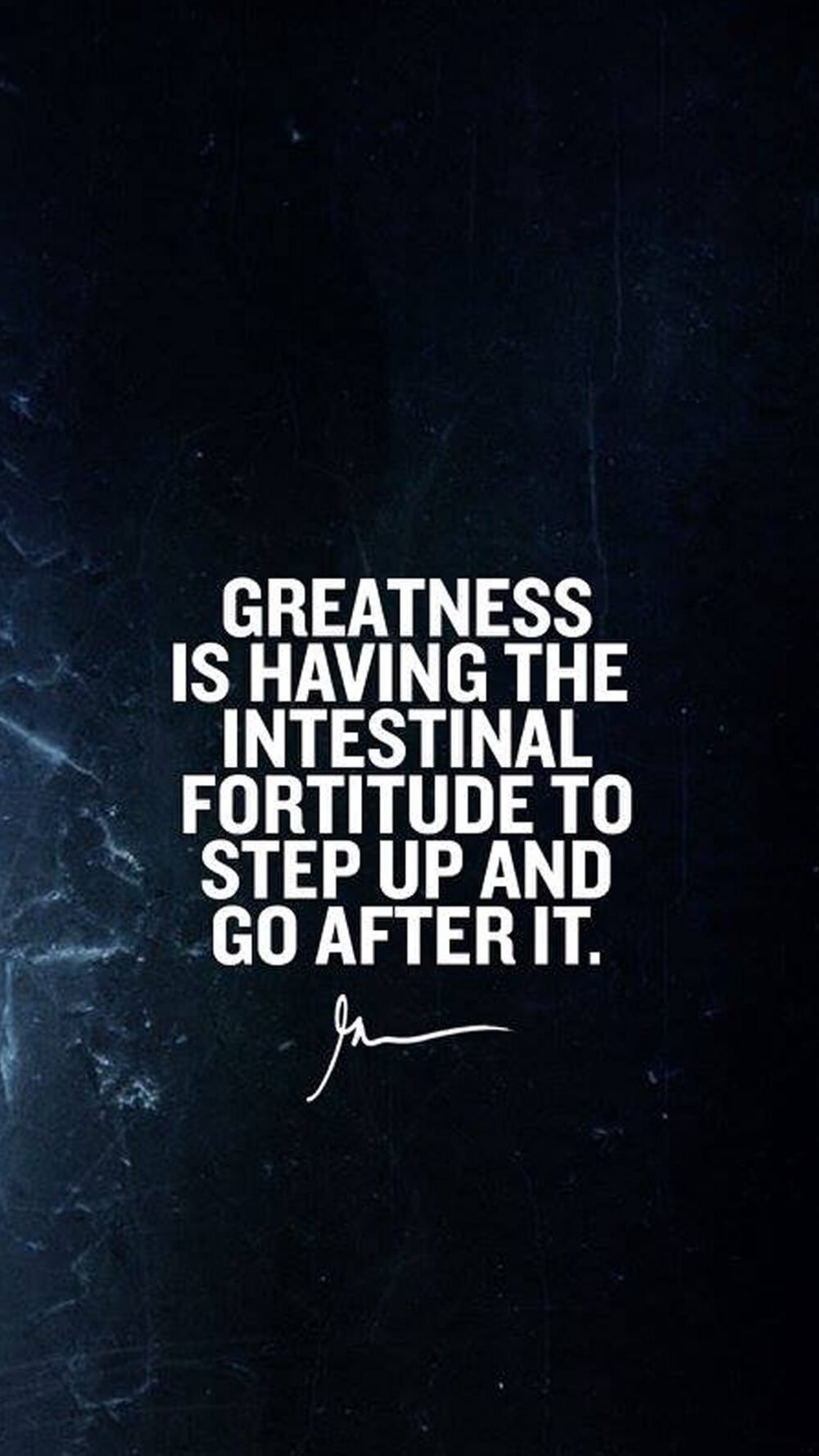 Greatness Is Having The Intestinal Fortitude To Step Up And Go After It