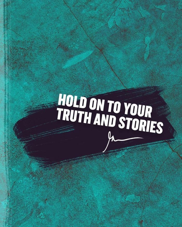 Hold on to your truth and stories