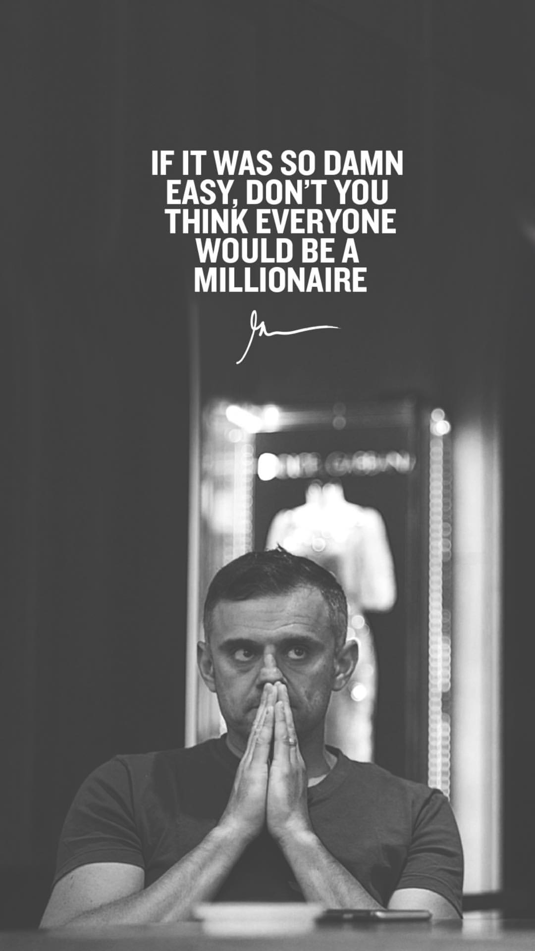 If It Was So Damn Easy Don't You Think Everyone Would Be A Millionaire