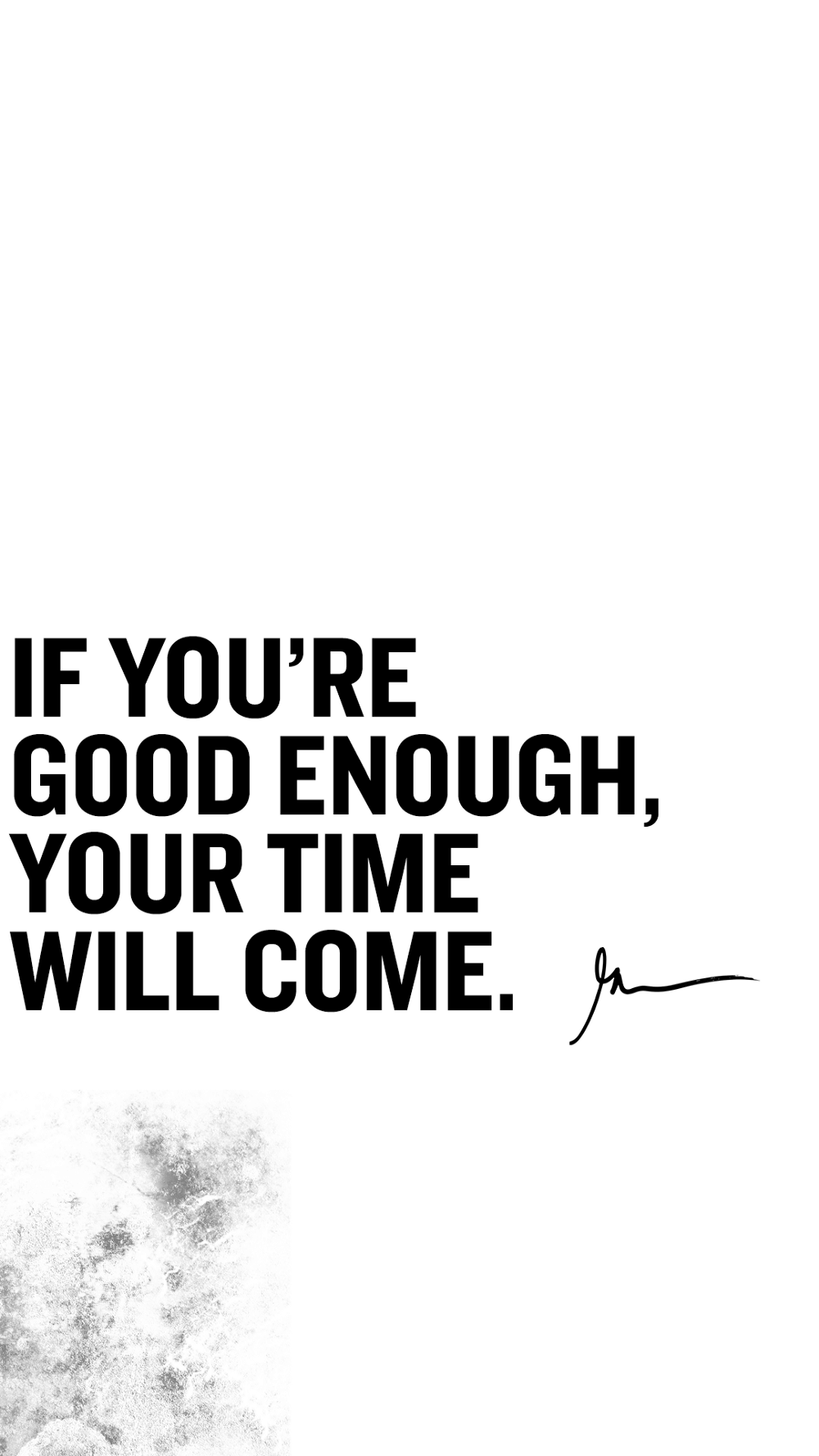 If You're Good Enough Your Time Will Come