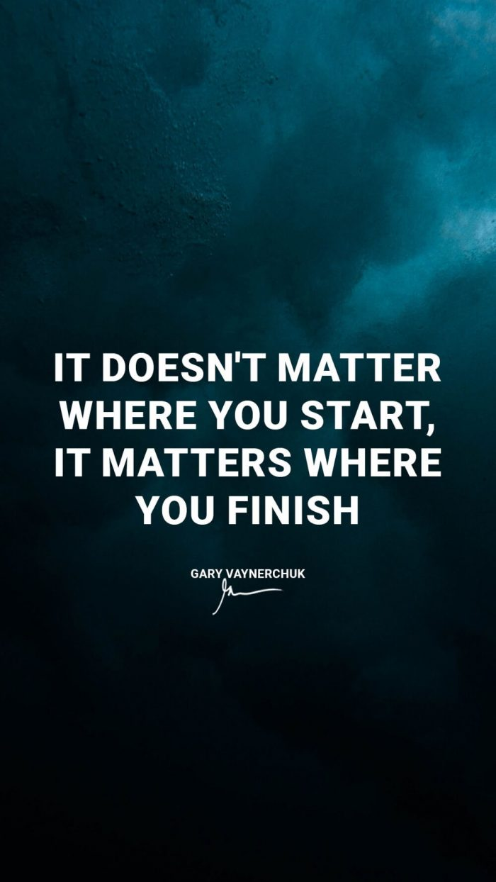 It doesnt matter where you start it matters where you finish