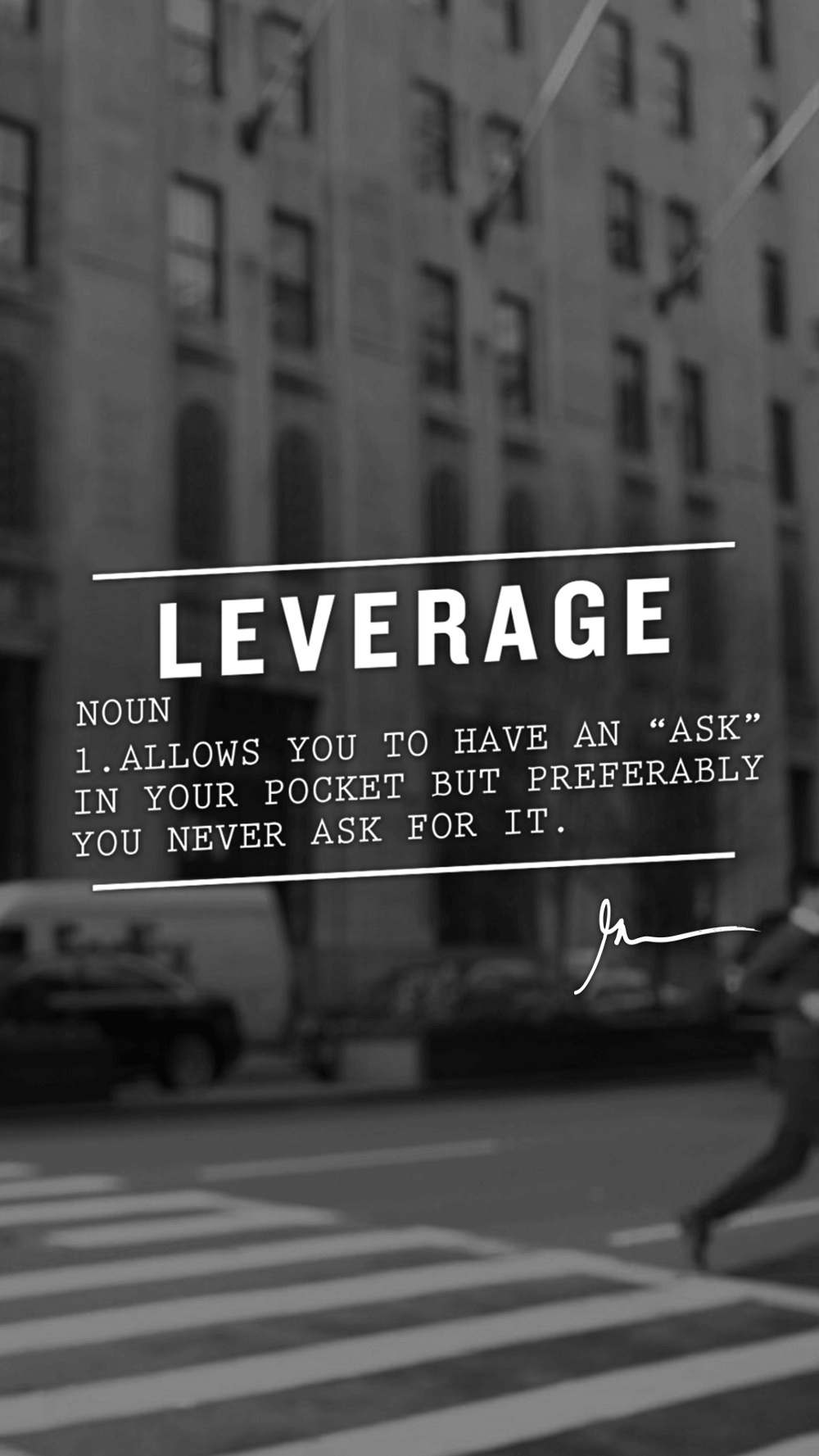 Leverage Allows You To Have An Ask In Your Pocket But Preferably You Never Ask For It
