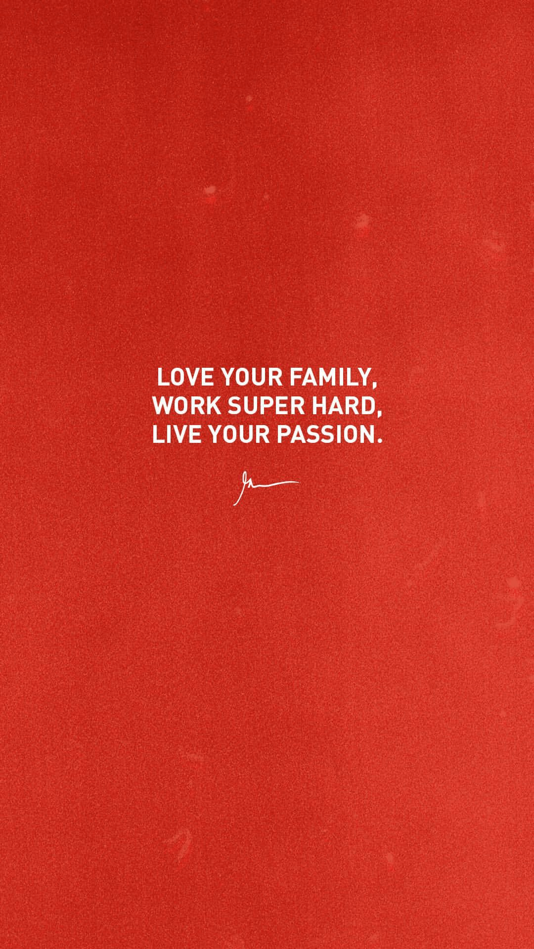 Love Your Family, Work Super Hard, Live Your Passion