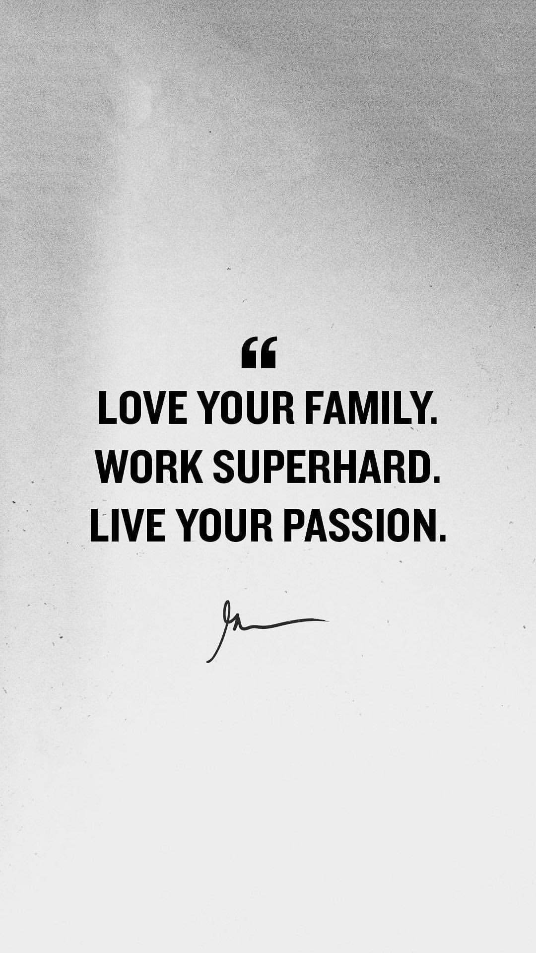 Love Your Family Work Superhard Live Your Passion