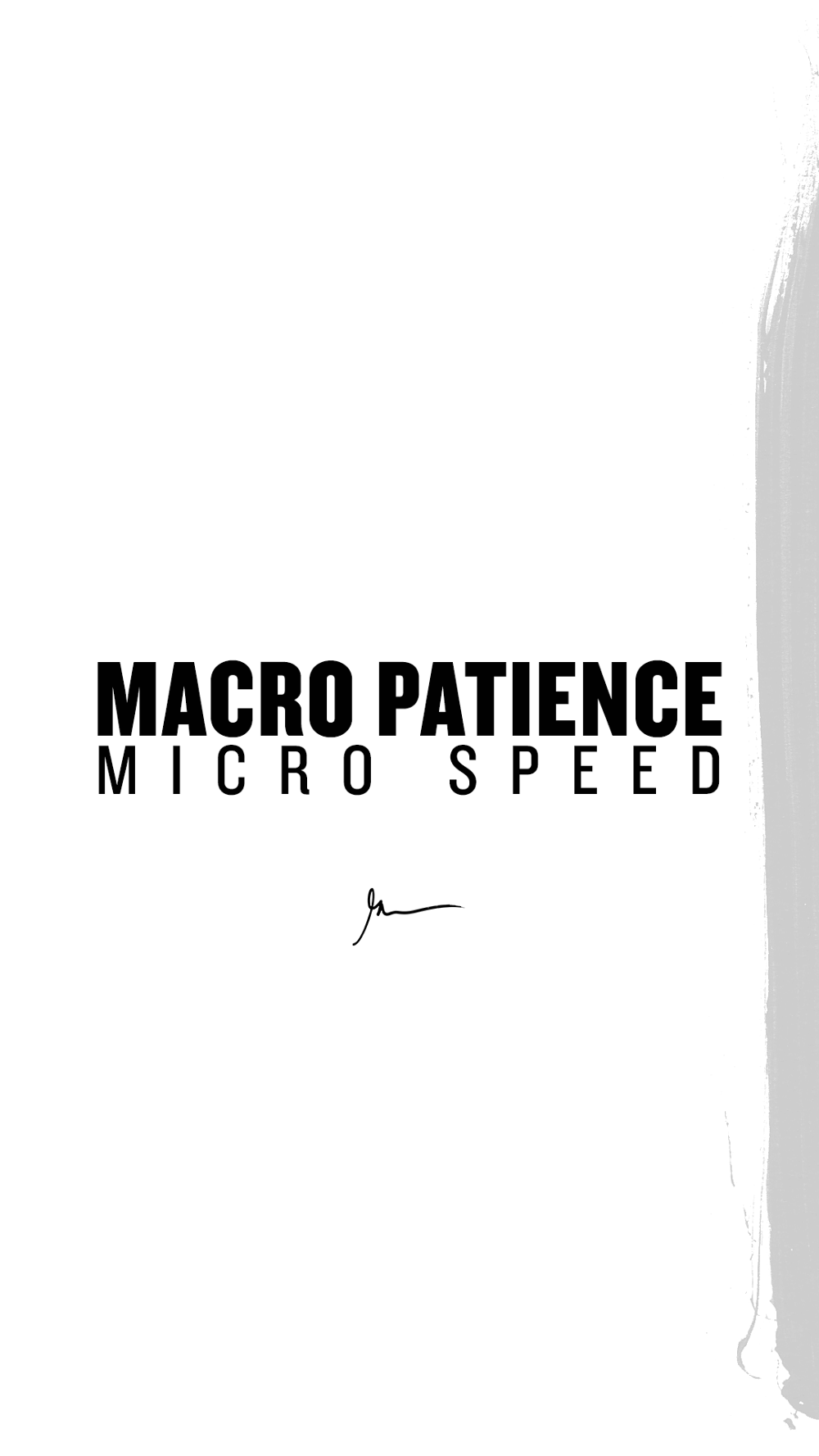 Macro Patience Micro Speed