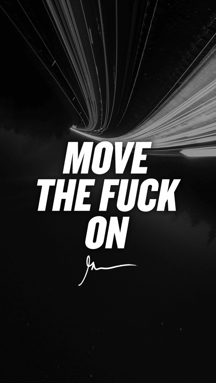 Move the fuck on