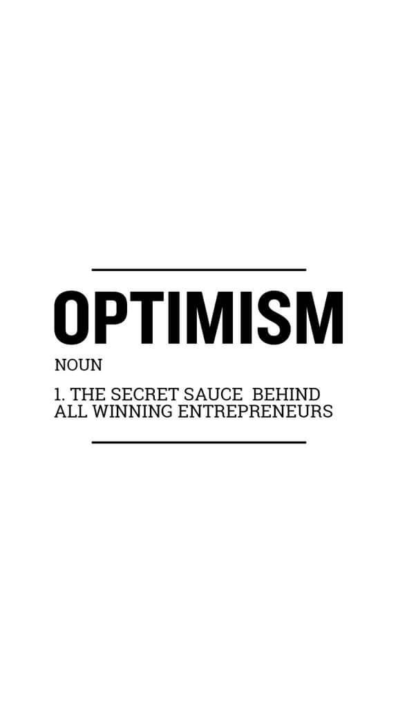 Optimism The Secret Sauce Behind All Winning Entrepreneurs