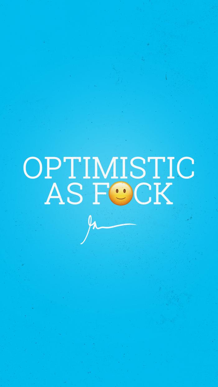 Optimistic as fuck