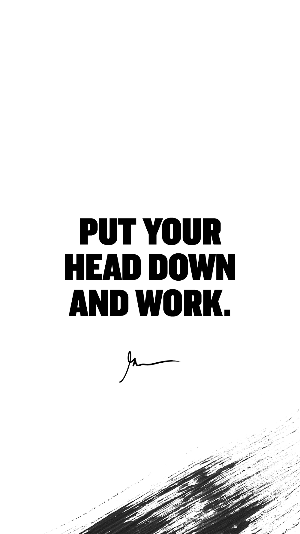 Put Your Head Down And Work
