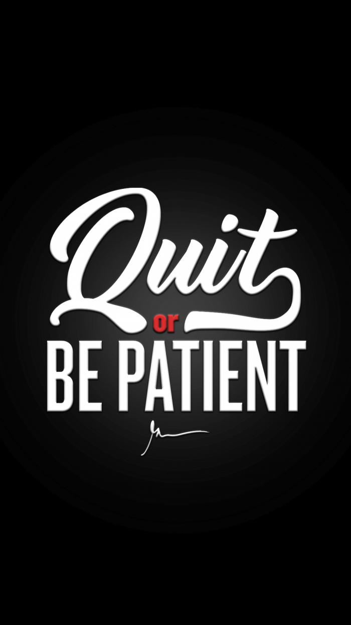 Quit or be patient