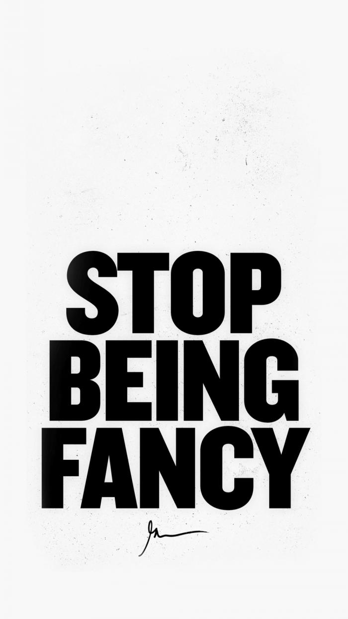 Stop being fancy
