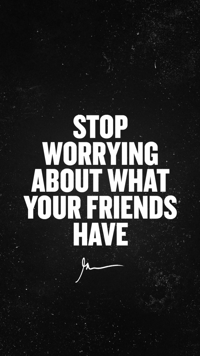 Stop worrying about what your friends have
