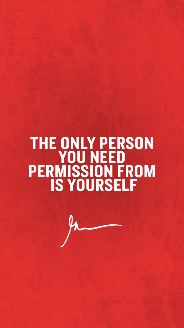 The only person you need permission from is yourself