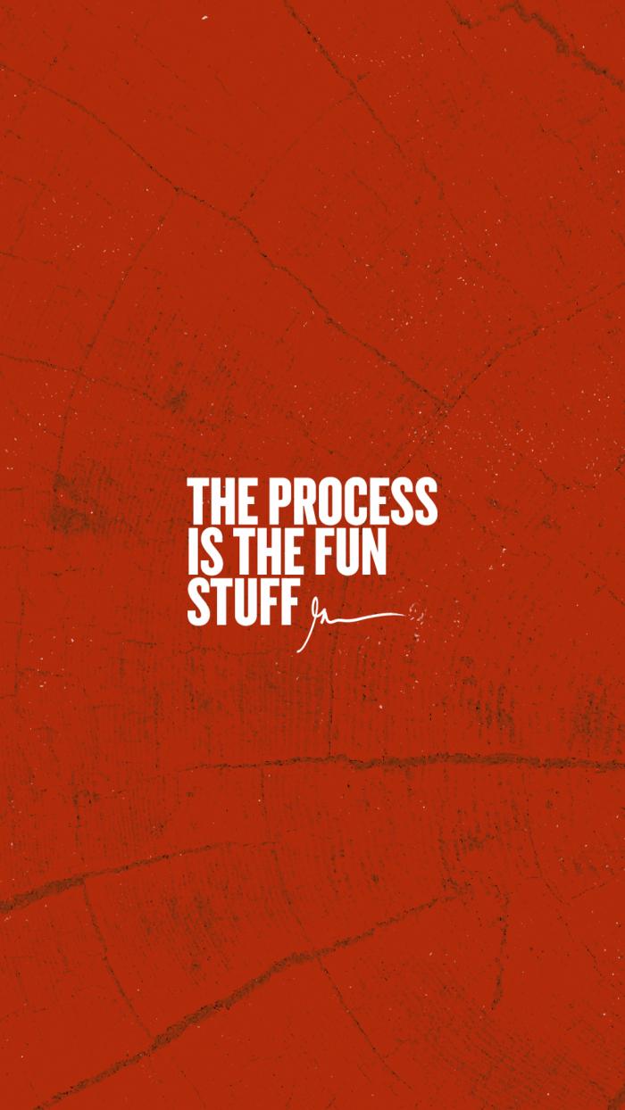 The process is the fun stuff