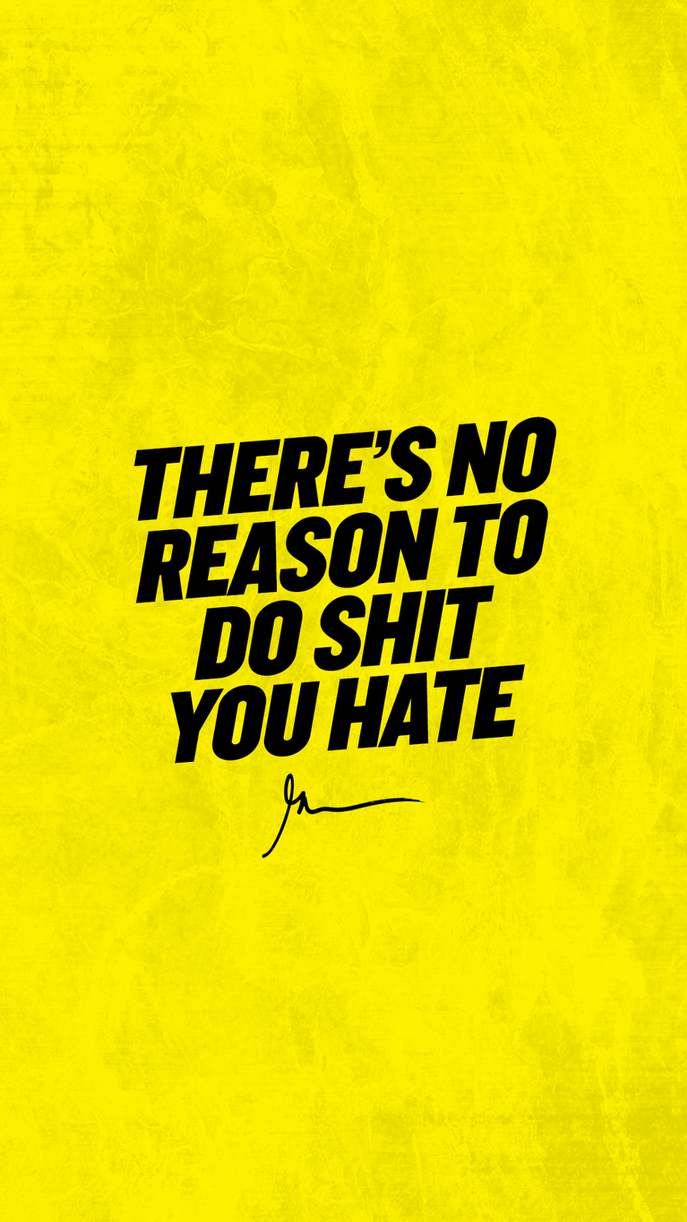 There's No Reason To Do Shit You Hate