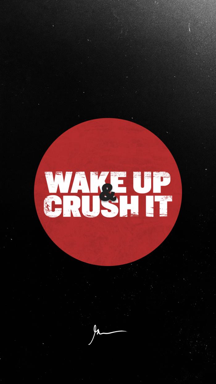 Wake up & crush it