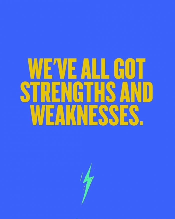 We've all got strengths and weaknesses
