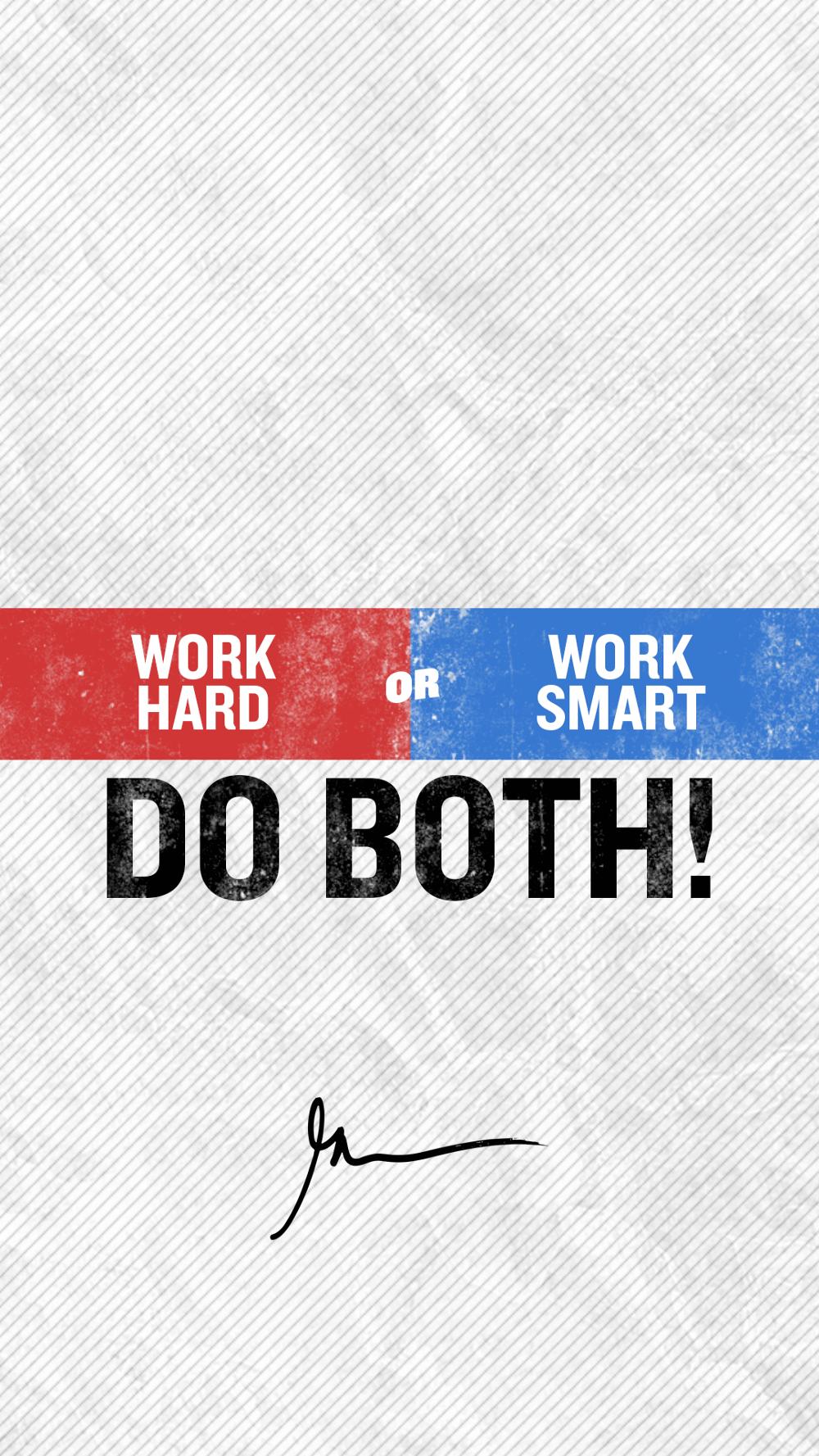 Work Hard Or Work Smart Do Both