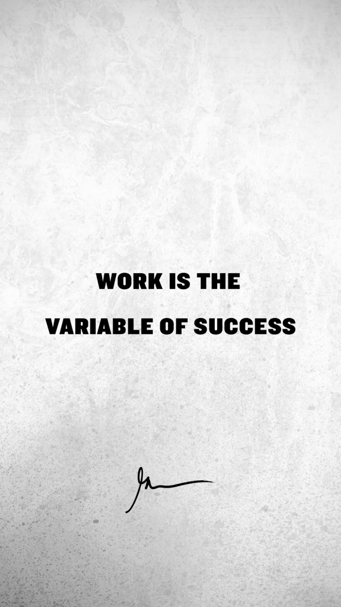 Work is the variable of success