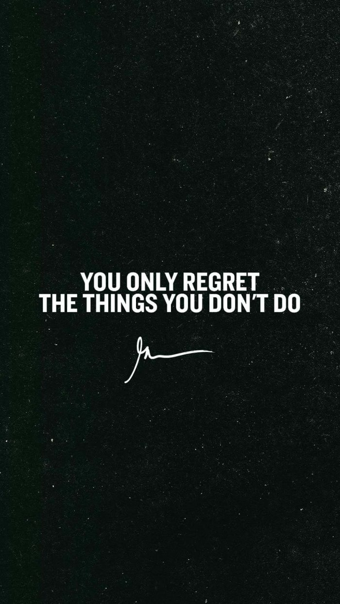 You only regret the things you don't do