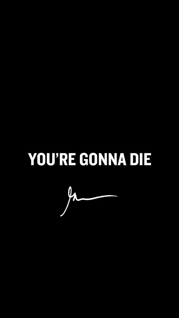 You're gonna die