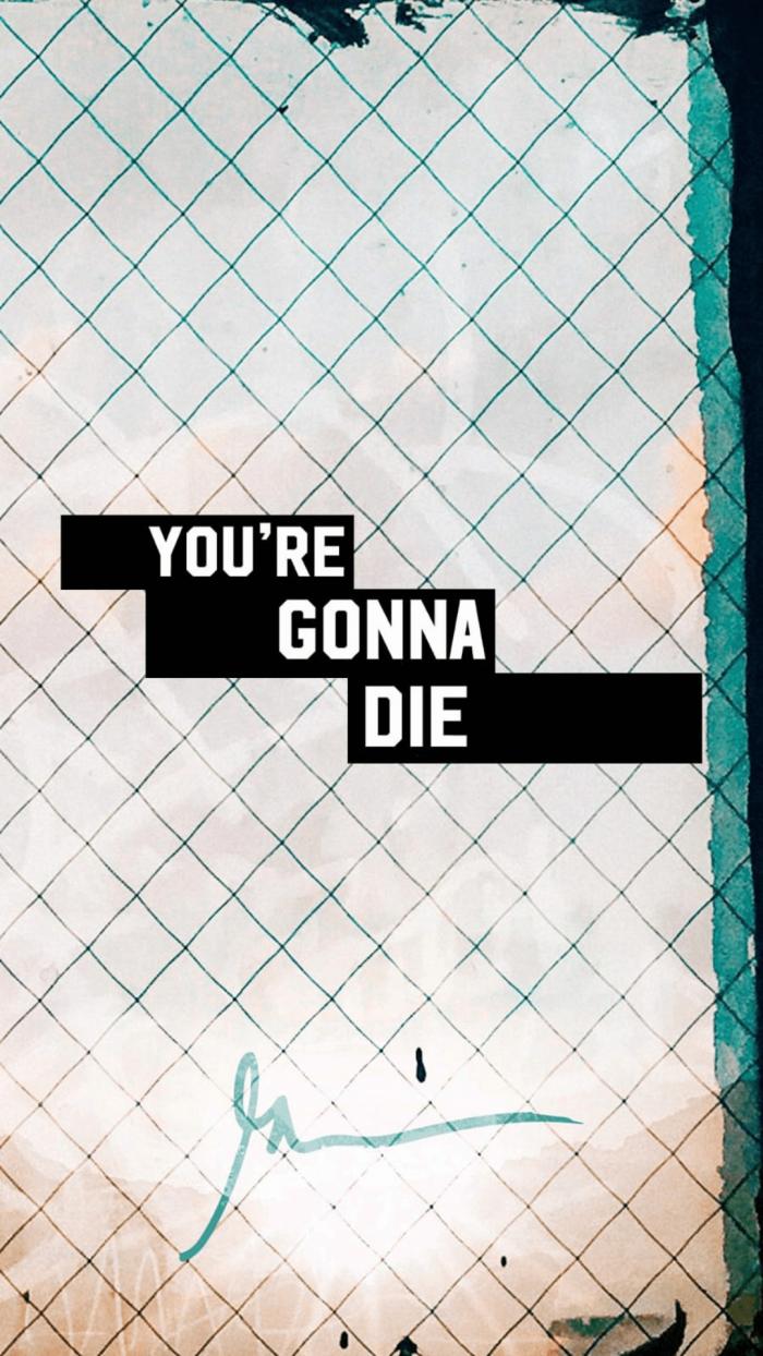 You're gonna die garyveewallpapers.com
