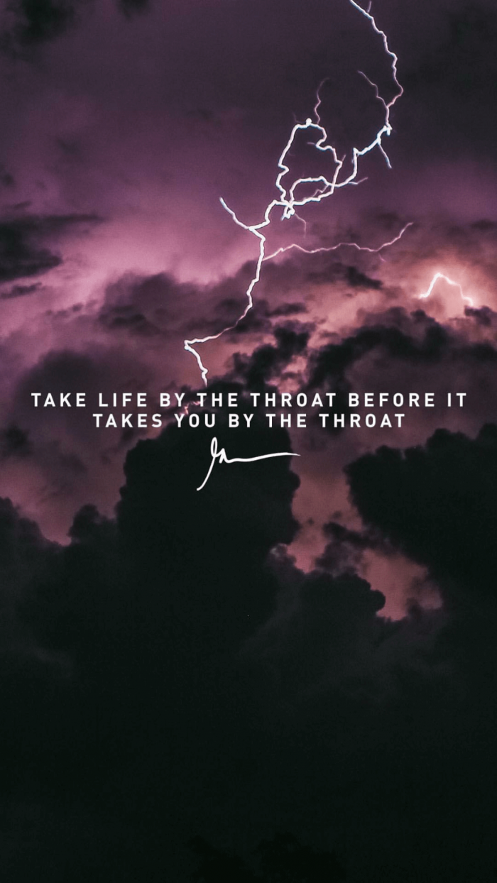 Take Life By The Throat Before It Takes You By The Throat
